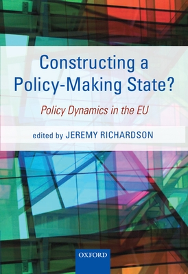 Constructing a Policy-Making State?: Policy Dynamics in the EU - Richardson, Jeremy (Editor)