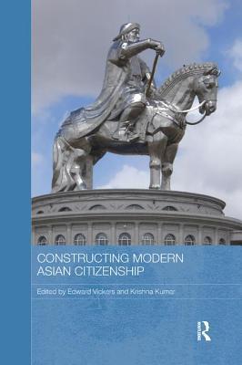 Constructing Modern Asian Citizenship - Vickers, Edward (Editor)