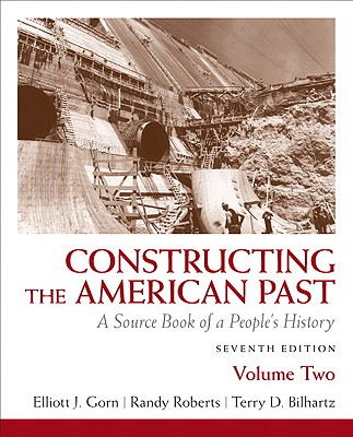 Constructing the American Past, Volume 2: A Source Book of a People's History - Gorn, Elliott J