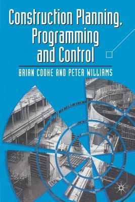 Construction Planning Programming and Control - Cooke, B., and Williams, Peter, Dr.