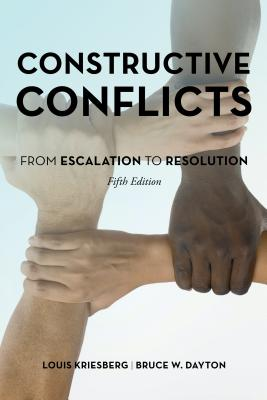 Constructive Conflicts: From Escalation to Resolution - Kriesberg, Louis, and Dayton, Bruce W