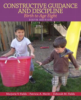 Constructive Guidance and Discipline: Birth to Age Eight: United States Edition - Fields, Deborah M., and Merritt, Patricia, and Perry, Nancy V.