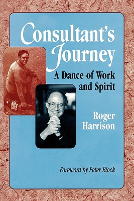 Consultant's Journey: A Dance of Work and Spirit - Harrison, Roger, Prof., and Block, Peter (Foreword by)