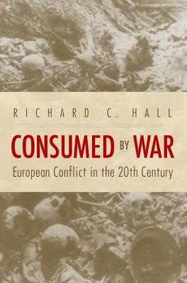 Consumed by War: European Conflict in the 20th Century - Hall, Richard C, Professor