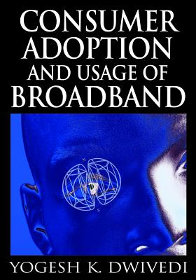 Consumer Adoption and Usage of Broadband - Dwivedi, Yogesh K