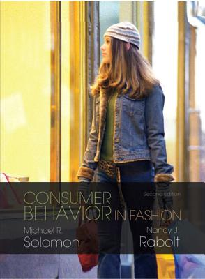 Consumer Behavior in Fashion - Solomon, Michael R, and Rabolt, Nancy J