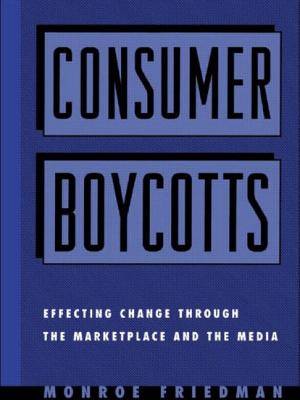 Consumer Boycotts: Effecting Change Through the Marketplace and Media - Friedman, Monroe