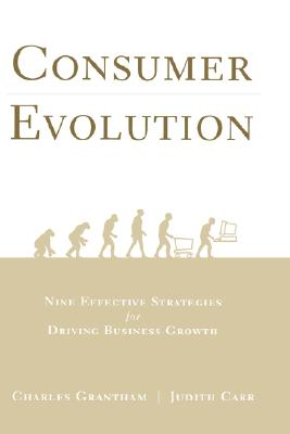 Consumer Evolution: Nine Effective Strategies for Driving Business Growth - Grantham, Charles, and Carr, Judith