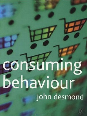 Consuming Behaviour - Desmond, John