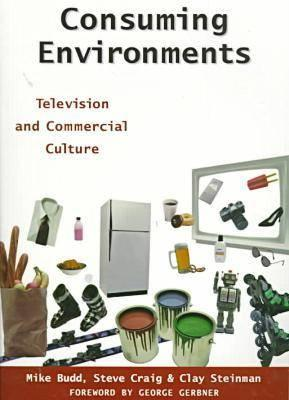 Consuming Environments: Television and Commercial Culture - Craig, Steve, Professor, and Budd, Mike, and Steinman, Clay
