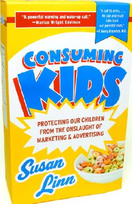 Consuming Kids: Protecting Our Children from the Onslaught of Marketing & Advertising - Linn, Susan