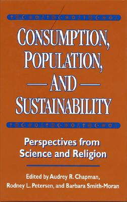 Consumption, Population, and Sustainability: Perspectives from Science and Religion - Chapman, Audrey R (Editor)