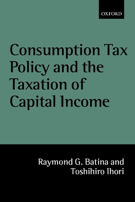 Consumption Tax Policy and the Taxation of Capital Income - Batina, Raymond G