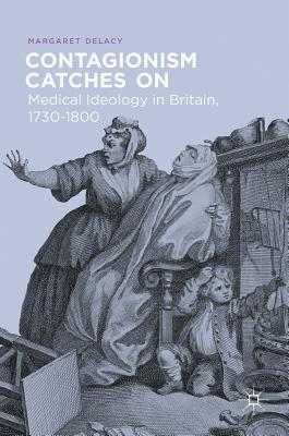 Contagionism Catches on: Medical Ideology in Britain, 1730-1800 - Delacy, Margaret