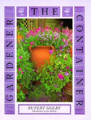 Container Gardener - Golby, Rupert, and Lawson, Andrew (Photographer), and Harpur, Jerry (Photographer)