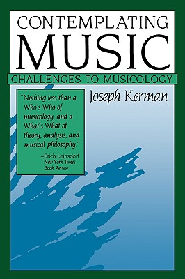 Contemplating Music: Challenges to Musicology - Kerman, Joseph