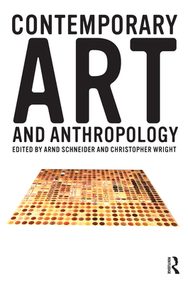 Contemporary Art and Anthropology - Schneider, Arnd (Editor), and Wright, Christopher, Professor (Editor)