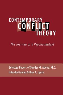 Contemporary Conflict Theory: The Journey of a Psychoanalyst: Selected Papers of Sander M. Abend, MD. - Abend, Sander M, and Greenberg, Jay (Foreword by), and Lynch, Arthur a (Introduction by)