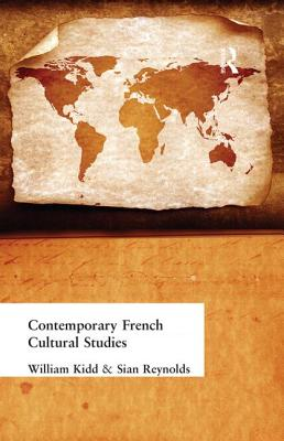 Contemporary French Cultural Studies - Kidd, William, and Reynolds, Sian