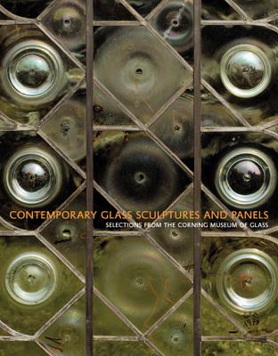 Contemporary Glass Sculptures and Panels: Selections from the Corning Museum of Glass - Oldknow, Tina