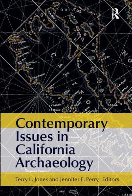 Contemporary Issues in California Archaeology - Jones, Terry L (Editor), and Perry, Jennifer E (Editor)