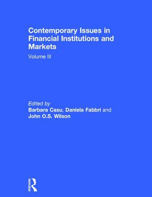 Contemporary Issues in Financial Institutions and Markets: Volume III - Casu, Barbara (Editor), and Fabbri, Daniela (Editor), and Wilson, John O. S. (Editor)