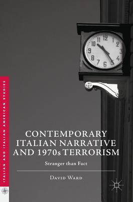 Contemporary Italian Narrative and 1970s Terrorism: Stranger Than Fact - Ward, David