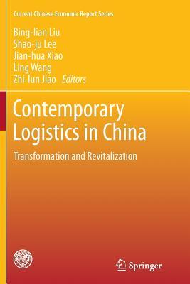 Contemporary Logistics in China: Transformation and Revitalization - Liu, Bing-Lian (Editor), and Lee, Shao-Ju (Editor), and Xiao, Jian-Hua (Editor)