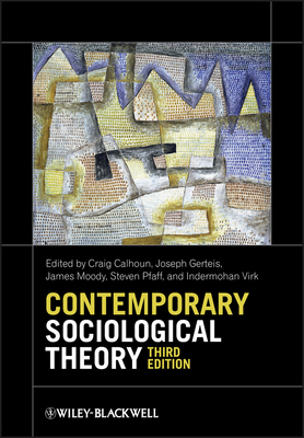 Contemporary Sociological Theory - Calhoun, Craig (Editor), and Gerteis, Joseph (Editor), and Moody, James (Editor)