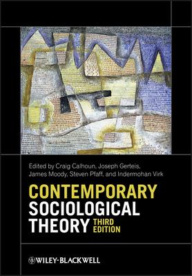 Contemporary Sociological Theory - Calhoun, Craig (Editor), and Gerteis, Joseph (Editor), and Moody, James (Editor)