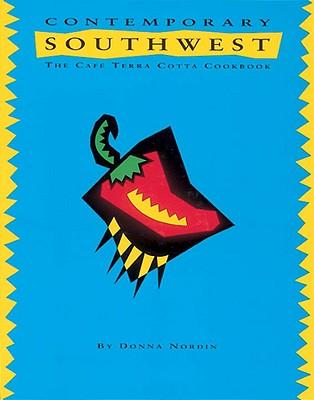 Contemporary Southwest: The Cafe Terra Cotta Cookbook - Nordin, Donna