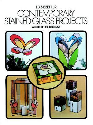 Contemporary Stained Glass Projects with Full-Size Patterns - Sibbett, Ed, Jr.