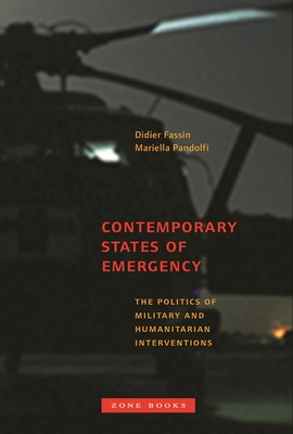 Contemporary States of Emergency: The Politics of Military and Humanitarian Interventions - Fassin, Didier (Contributions by), and Pandolfi, Mariella (Contributions by), and Calhoun, Craig (Contributions by)