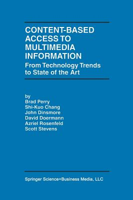 Content-Based Access to Multimedia Information: From Technology Trends to State of the Art - Perry, Brad, MD, and Shi-Kuo Chang, and Dinsmore, J