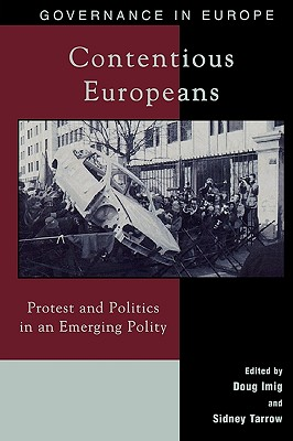 Contentious Europeans: Protest and Politics in an Integrating Europe - Imig, Doug, and Tarrow, Sidney, and Bush, Evelyn (Contributions by)