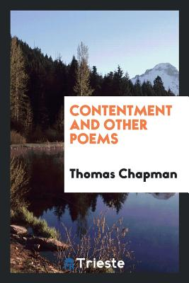 Contentment and Other Poems - Chapman, Thomas