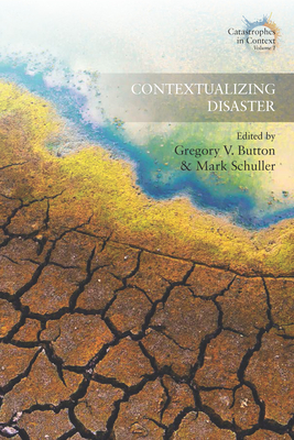 Contextualizing Disaster - Button, Gregory V (Editor), and Schuller, Mark (Editor)