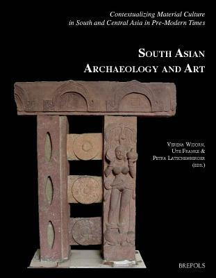 Contextualizing Material Culture in South and Central Asia in Pre-Modern Times: Papers from the 20th Conference of the European Association for South Asian Archaeology and Art Held in Vienna from 4th to 9th July 2010 - Franke, Ute (Editor), and Latschenberger, Petra (Editor), and Widorn, Verena (Editor)