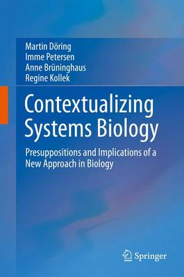Contextualizing Systems Biology: Presuppositions and Implications of a New Approach in Biology - Doring, Martin