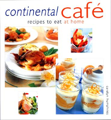 Continental Cafe: Recipes to Eat at Home - Humphries, Carolyn