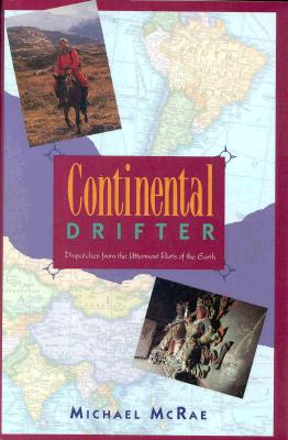 Continental Drifter: Dispatches from the Uttermost Parts of the Earth - McRae, Michael J