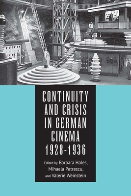 Continuity and Crisis in German Cinema, 1928-1936 - Hales, Barbara, Dr. (Editor), and Petrescu, Mihaela (Editor), and Weinstein, Valerie (Editor)