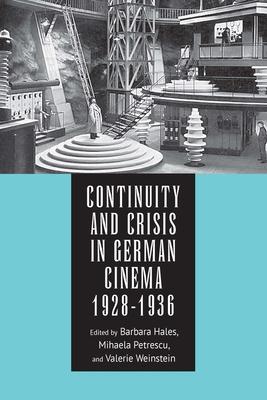 Continuity and Crisis in German Cinema, 1928-1936 - Hales, Barbara, Dr. (Editor)