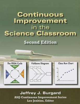 Continuous Improvement in the Science Classroom - Burgard, Jeffrey J, and Jenkins, Lee (Editor)