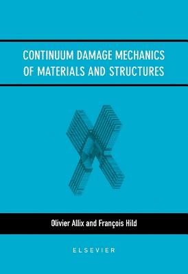 Continuum Damage Mechanics of Materials and Structures - Allix, O (Editor), and Hild, F (Editor)