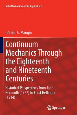 Continuum Mechanics Through the Eighteenth and Nineteenth Centuries: Historical Perspectives from John Bernoulli (1727) to Ernst Hellinger (1914) - Maugin, Gerard a