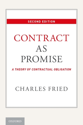 Contract as Promise: A Theory of Contractual Obligation - Fried, Charles