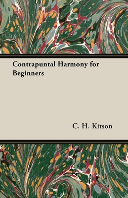 Contrapuntal Harmony for Beginners - Kitson, C H