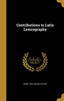 Contributions to Latin Lexicography - Nettleship, Henry 1839-1893