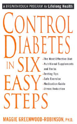 Control Diabetes in Six Easy Steps - Greenwood-Robinson, Maggie, PH.D., PH D